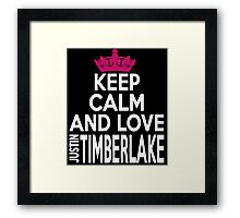 KEEP CALM AND LOVE justin TIMBERLAKE Framed Print