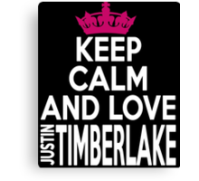 KEEP CALM AND LOVE justin TIMBERLAKE Canvas Print
