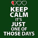 Keep Calm It's Just one of those Days (dark Color shirts) by GreenHRNET