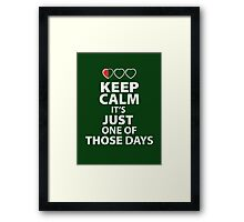 Keep Calm It's Just one of those Days (dark Color shirts) Framed Print