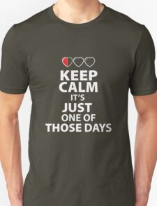 Keep Calm It's Just one of those Days (dark Color shirts) T-Shirt