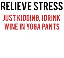 I Drink Wine In Yoga Pants by mralan