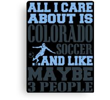 ALL I CARE ABOUT IS COLORADO SOCCER Canvas Print