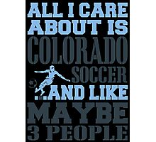 ALL I CARE ABOUT IS COLORADO SOCCER Photographic Print