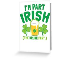I'm PART Irish (the drunk part) with pint drink glass Greeting Card