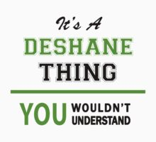 It's a DESHANE thing, you wouldn't understand !! by itsmine