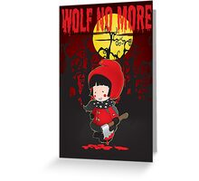 Wolf no more.Little Red Riding Hood v.2 Greeting Card