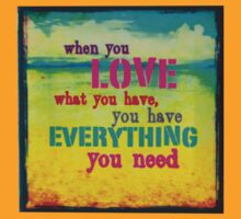 WhenYouLoveWhatYouHaveYouHaveEverythingYouNeed by Jasper Sman