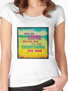 WhenYouLoveWhatYouHaveYouHaveEverythingYouNeed Women's Fitted Scoop T-Shirt