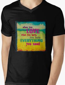 WhenYouLoveWhatYouHaveYouHaveEverythingYouNeed Mens V-Neck T-Shirt