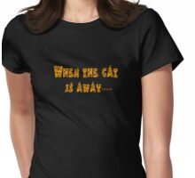 when the cat is away.... Womens Fitted T-Shirt