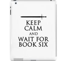 Keep Calm and Wait For Book Six iPad Case/Skin