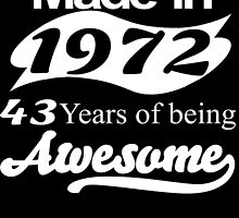Made in 1972...43  Years of being Awesome by fancytees