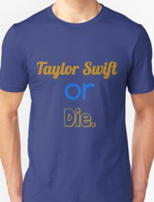 Taylor Swift or Die. T-Shirt