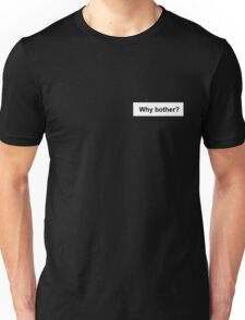 why bother? Unisex T-Shirt