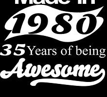Made in 1980... 35 Years of being Awesome by fancytees