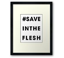 #Save In The Flesh Framed Print