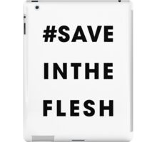 #Save In The Flesh iPad Case/Skin
