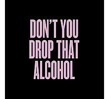 Don't You Drop That Alcohol Photographic Print