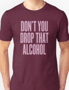Don't You Drop That Alcohol T-Shirt