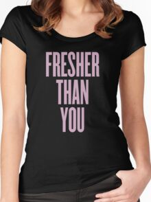 Fresher Than You Women's Fitted Scoop T-Shirt