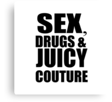 Sex Drugs Juicy Couture Canvas Print