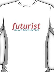 Futurist - Never Been Better T-Shirt
