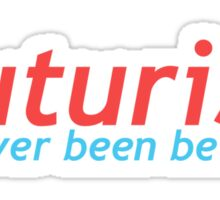 Futurist - Never Been Better Sticker