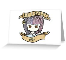 I do not care Greeting Card