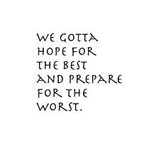 We gotta hope for the best. by Henrik Abrahamsson