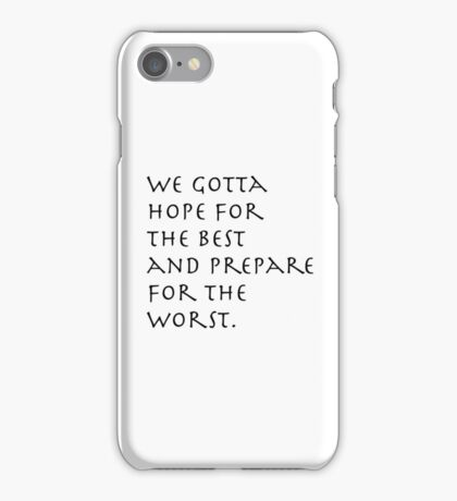 We gotta hope for the best. iPhone Case/Skin