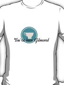 You've Been Gilmored T-Shirt