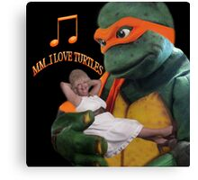 MM...I LOVE TURTLES...SO HAPPY TOGETHER...SELF HUMOUR PICTURE Canvas Print