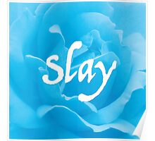 """Slay"" on Blue Flower Poster"
