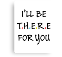 I'll be there for you (Black/Colour) Canvas Print