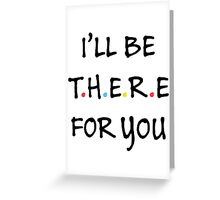 I'll be there for you (Black/Colour) Greeting Card