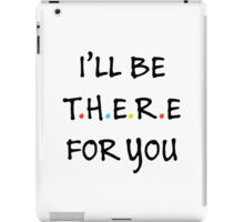 I'll be there for you (Black/Colour) iPad Case/Skin