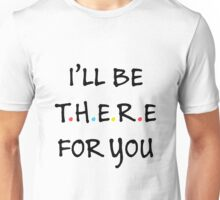 I'll be there for you (Black/Colour) Unisex T-Shirt