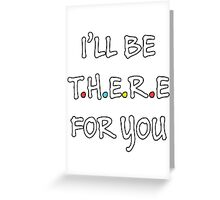I'll be there for you (White/Colour) Greeting Card