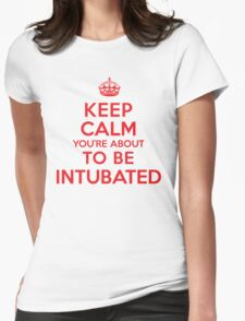 Funny 'Keep Calm You're About to Be Intubated' T-Shirt and Gifts T-Shirt