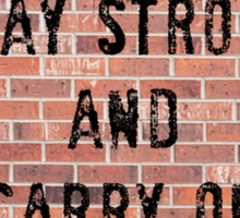 Stay Strong And Carry On Sticker