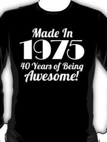 Funny 'Made in 1975. 40 Years of Being Awesome' T-shirts, Hoodies, Accessories and Gifts T-Shirt