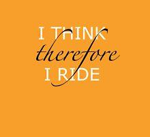 I think therefore I ride Unisex T-Shirt