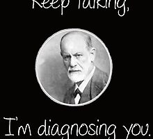 Psychoanalytic/Freud- Keep talking, I'm diagnosing you by heidilauren27