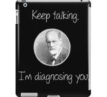 Psychoanalytic/Freud- Keep talking, I'm diagnosing you iPad Case/Skin