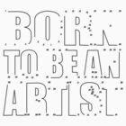 BORN TO BE AN ARTIST (DOT-TO-DOT) by kerryward