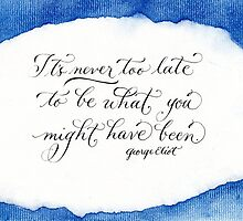 Never too late inspirational George Eliot quote by Melissa Goza