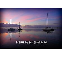 Be Still And Know That I Am God Photographic Print