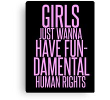 GIRLS JUST WANNA HAVE FUNDAMENTAL RIGHTS Canvas Print