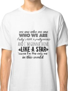 We Are Who We Are Classic T-Shirt